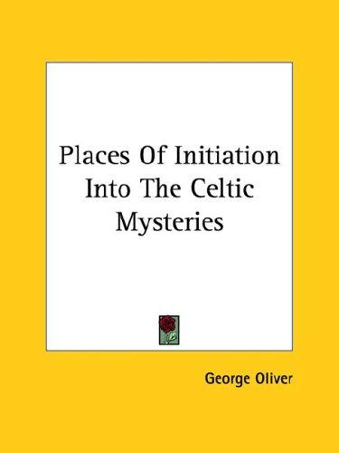 Places Of Initiation Into The Celtic Mysteries by George Oliver