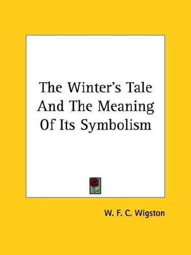 The Winter's Tale And The Meaning Of Its Symbolism by W. F. C. Wigston