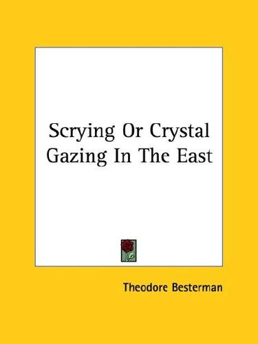 Scrying Or Crystal Gazing In The East by Theodore Besterman