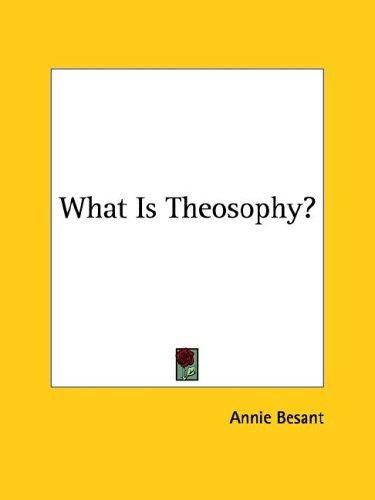 What Is Theosophy? by Annie Wood Besant