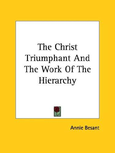 The Christ Triumphant And The Work Of The Hierarchy by Annie Wood Besant