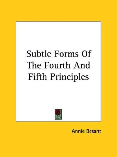 Subtle Forms Of The Fourth And Fifth Principles by Annie Wood Besant