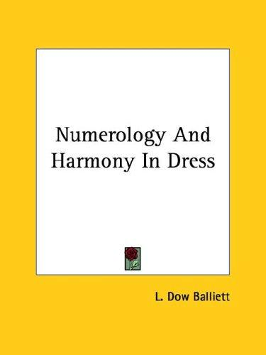 Numerology And Harmony In Dress by L. Dow Balliett