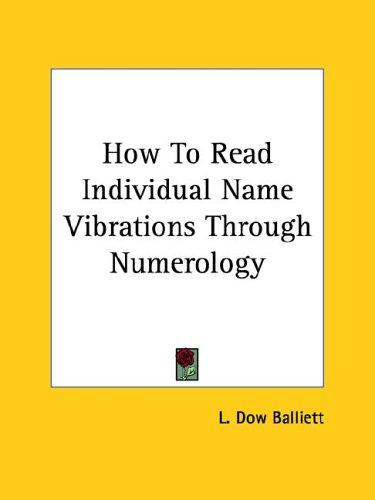 How To Read Individual Name Vibrations Through Numerology by L. Dow Balliett