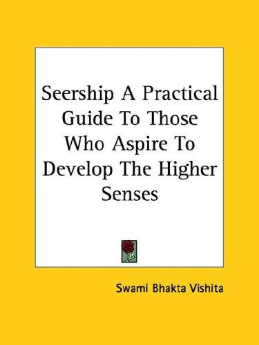 Seership A Practical Guide To Those Who Aspire To Develop The Higher Senses by Swami Bhakta Vishita