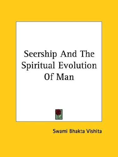 Seership And The Spiritual Evolution Of Man by Swami Bhakta Vishita