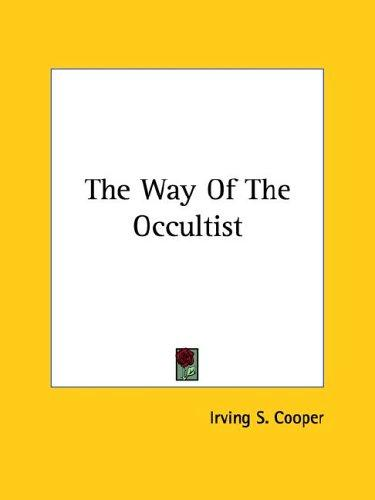 The Way Of The Occultist by Irving S. Cooper