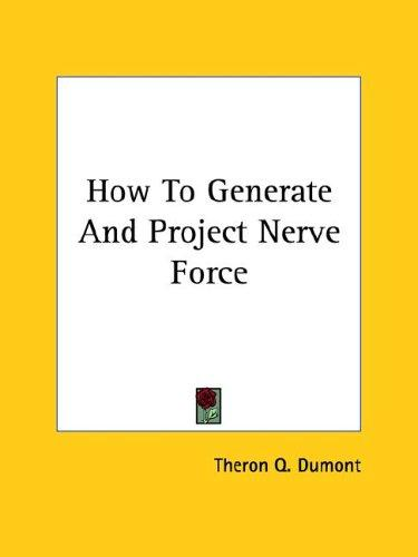 How To Generate And Project Nerve Force by Theron Q. Dumont
