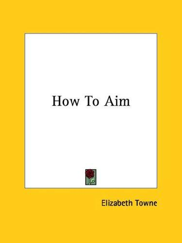 How to Aim by Elizabeth Towne