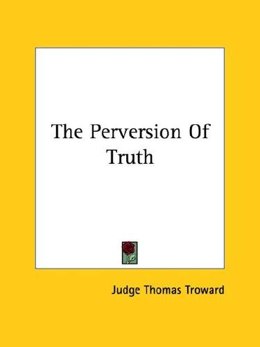 The Perversion Of Truth by Judge Thomas Troward