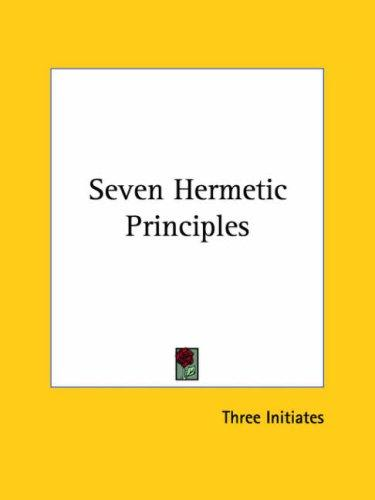 Seven Hermetic Principles by William Walker Atkinson
