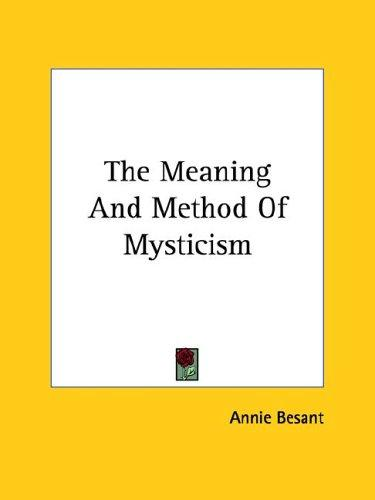 The Meaning And Method Of Mysticism by Annie Wood Besant