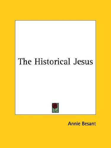The Historical Jesus by Annie Wood Besant