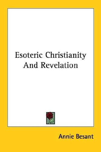 Esoteric Christianity And Revelation by Annie Wood Besant