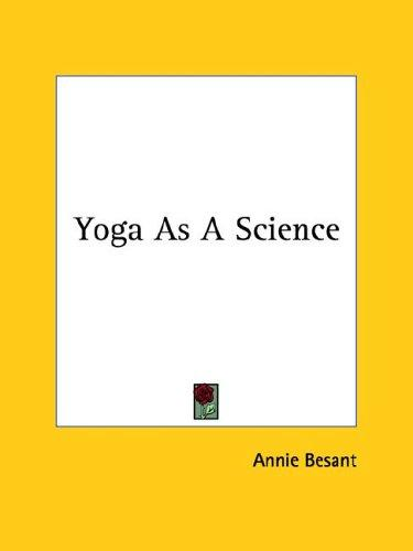 Yoga As A Science by Annie Wood Besant