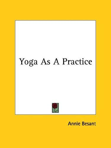 Yoga As A Practice by Annie Wood Besant