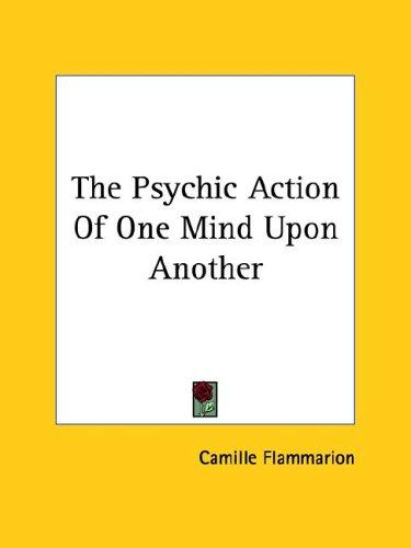 The Psychic Action Of One Mind Upon Another by Camille Flammarion