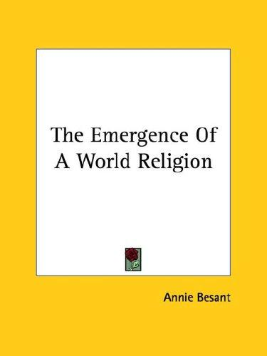 The Emergence Of A World Religion by Annie Wood Besant