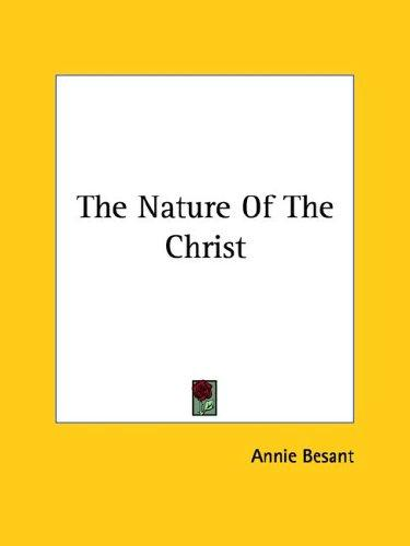 The Nature Of The Christ by Annie Wood Besant