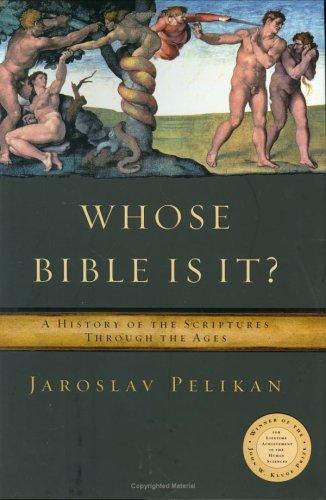 Whose Bible Is It? A History of the Scriptures Through the Ages by Jaroslav Jan Pelikan