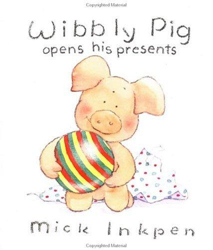 Wibbly Pig opens his presents by Mick Inkpen