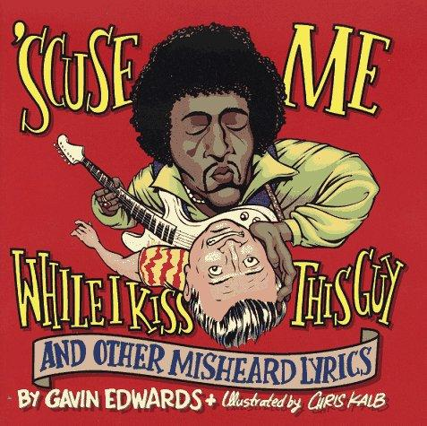 'Scuse me while I kiss this guy, and other misheard lyrics by Gavin Edwards