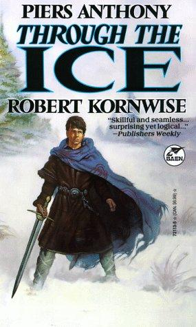 Through The Ice by Piers Anthony, Robert Kornwise