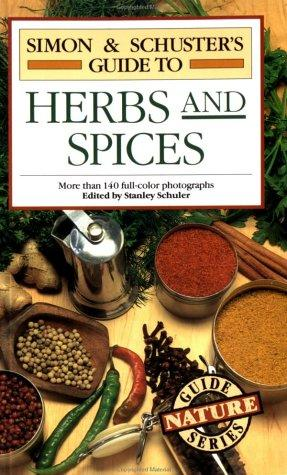 SIMON & SCHUSTER'S GUIDE TO HERBS AND SPICES by Stanley Schuler