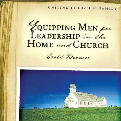 Equipping Men for Leadership in the Home and Church by Scott Brown