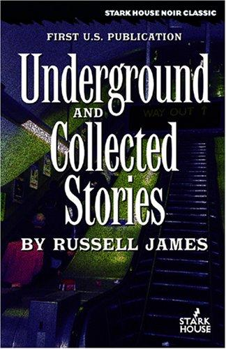 Underground / Collected Stories by Russell James
