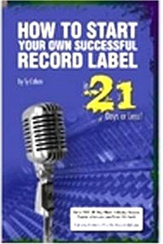 How to Start Your Own Successful Record Label in 21 Days or Less!    The world's #1, step-by-step guide to starting a highly profitable, world famous, ... time then you would ever think possible! by Ty Cohen